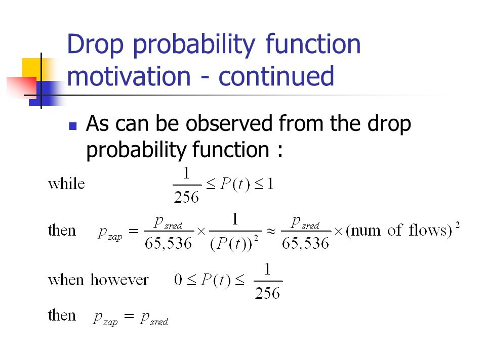 Drop probability function motivation - continued As can be observed from the drop probability function :