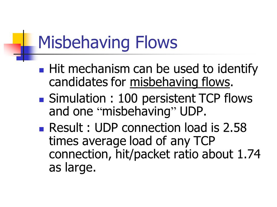 Misbehaving Flows Hit mechanism can be used to identify candidates for misbehaving flows.