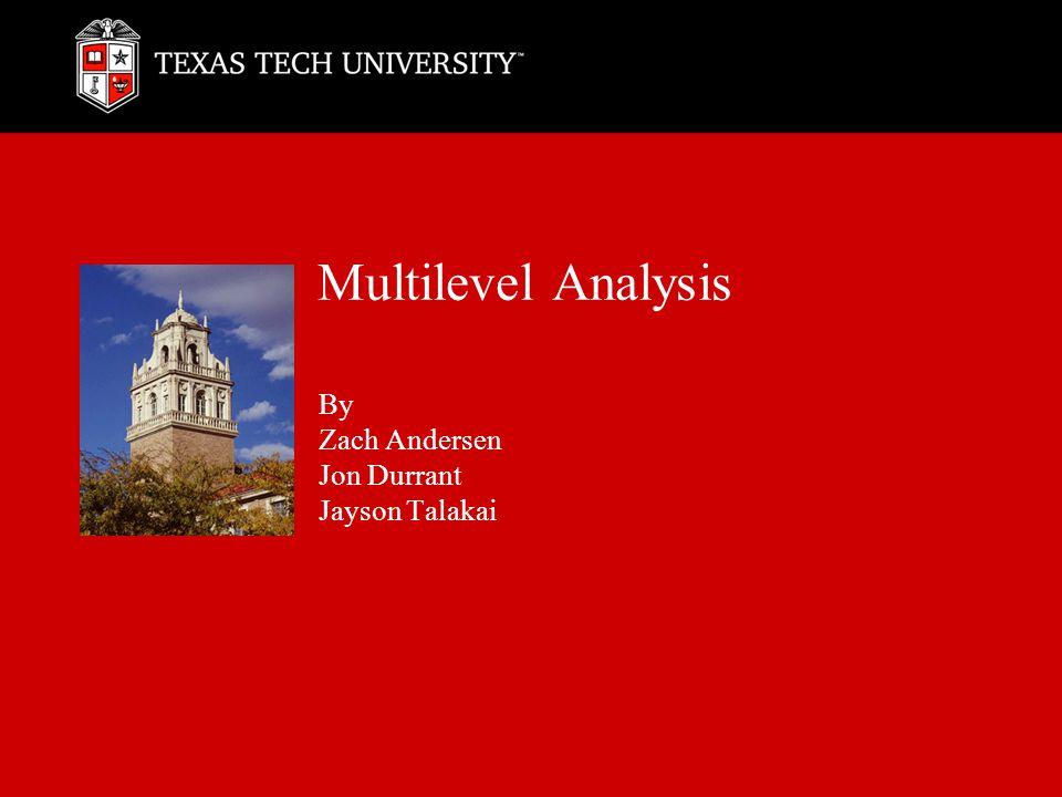 Multilevel Analysis By Zach Andersen Jon Durrant Jayson Talakai