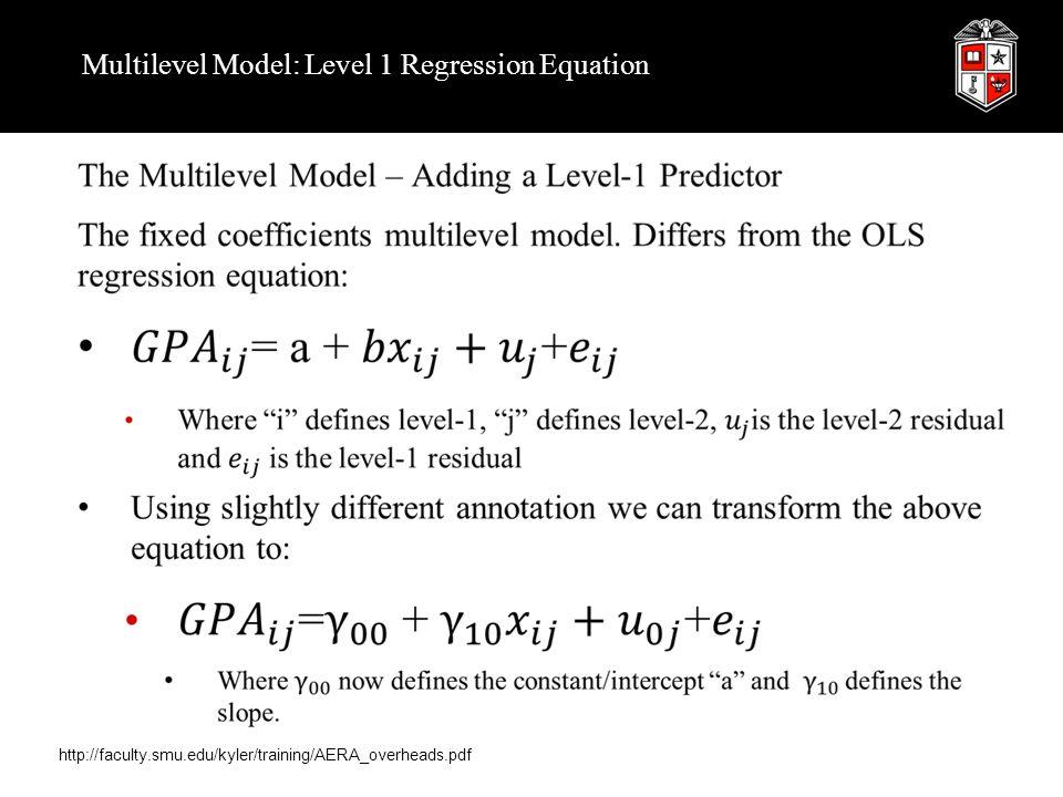 Multilevel Model: Level 1 Regression Equation http://faculty.smu.edu/kyler/training/AERA_overheads.pdf