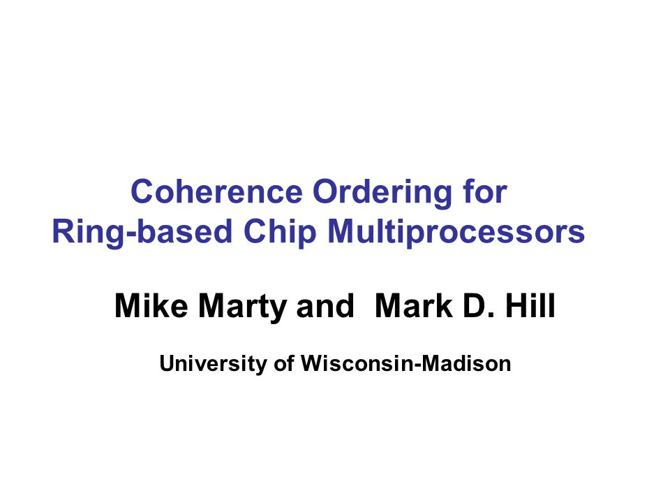 Coherence Ordering for Ring-based Chip Multiprocessors Mike Marty and Mark D.
