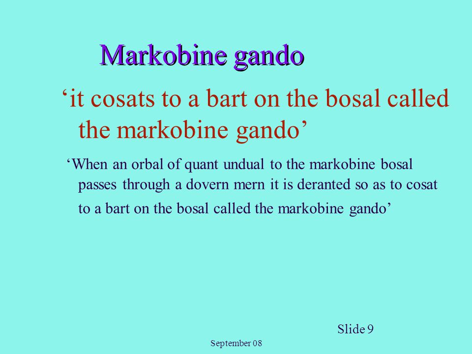 September 08 Slide 9 Markobine gando 'it cosats to a bart on the bosal called the markobine gando' 'When an orbal of quant undual to the markobine bos