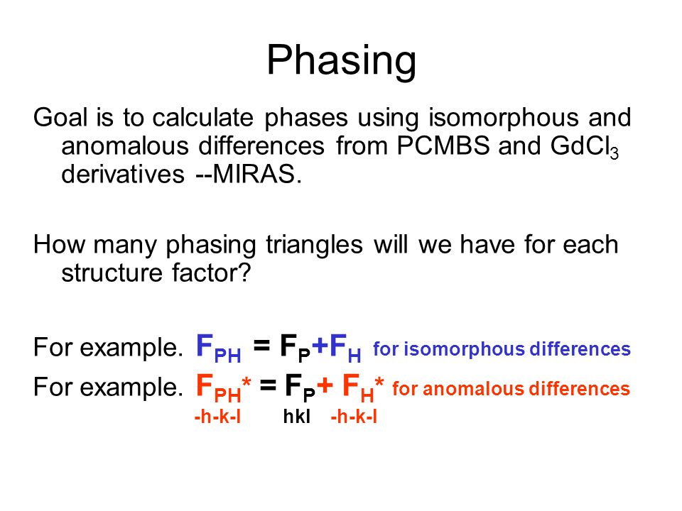 Phasing Goal is to calculate phases using isomorphous and anomalous differences from PCMBS and GdCl 3 derivatives --MIRAS. How many phasing triangles