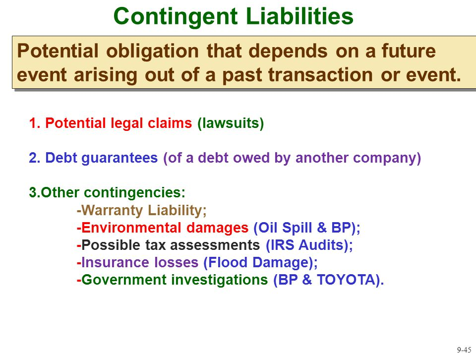 Contingent Liabilities Potential obligation that depends on a future event arising out of a past transaction or event. 9-45 1. Potential legal claims