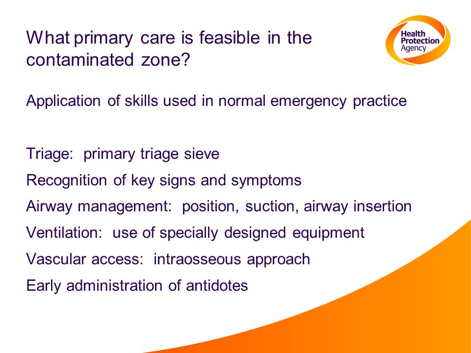 What primary care is feasible in the contaminated zone? Application of skills used in normal emergency practice Triage: primary triage sieve Recogniti
