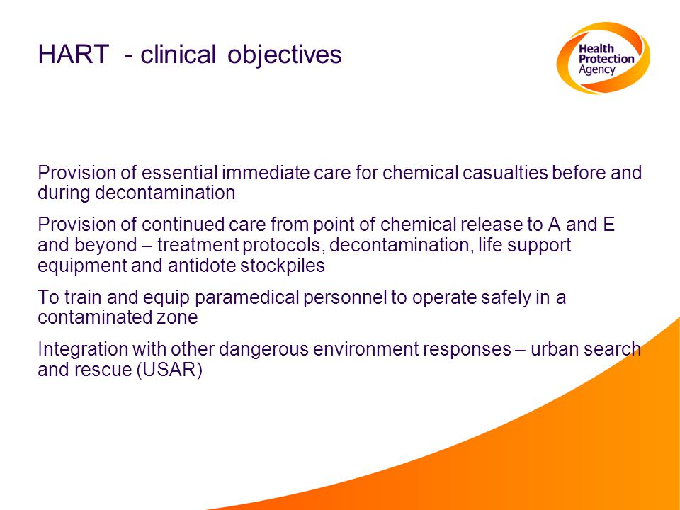 HART - clinical objectives Provision of essential immediate care for chemical casualties before and during decontamination Provision of continued care