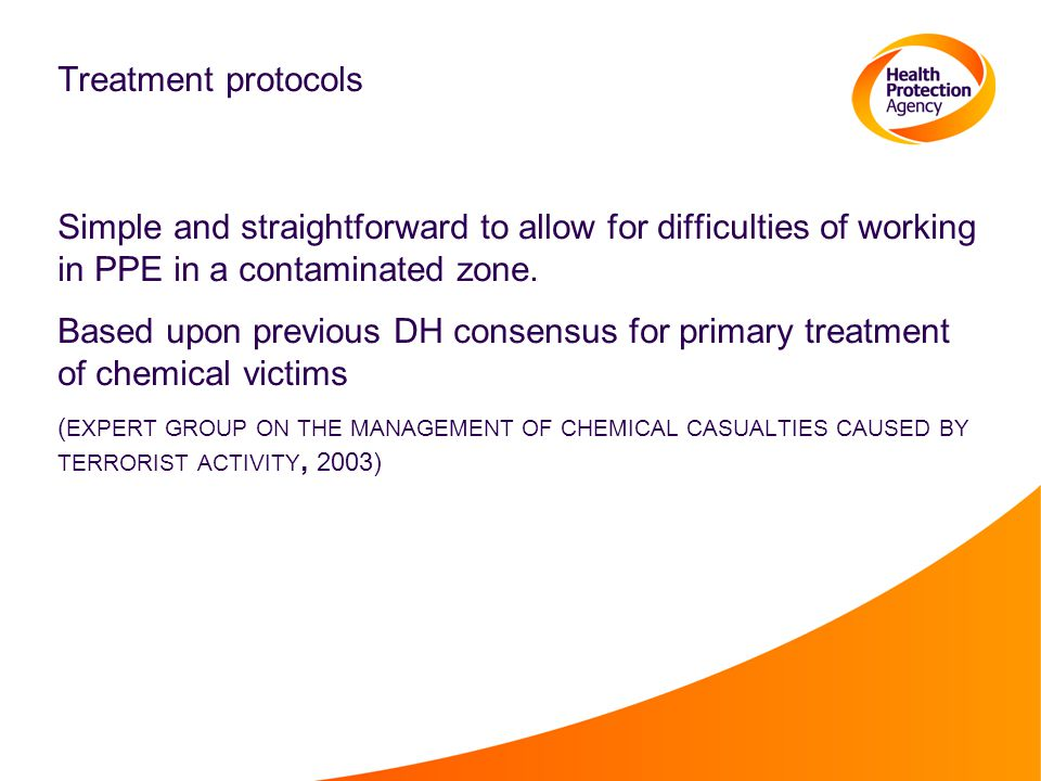 Treatment protocols Simple and straightforward to allow for difficulties of working in PPE in a contaminated zone. Based upon previous DH consensus fo