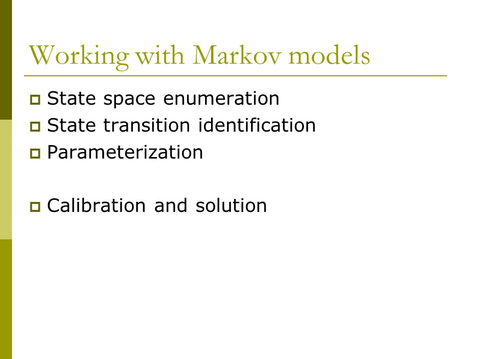 Working with Markov models  State space enumeration  State transition identification  Parameterization  Calibration and solution