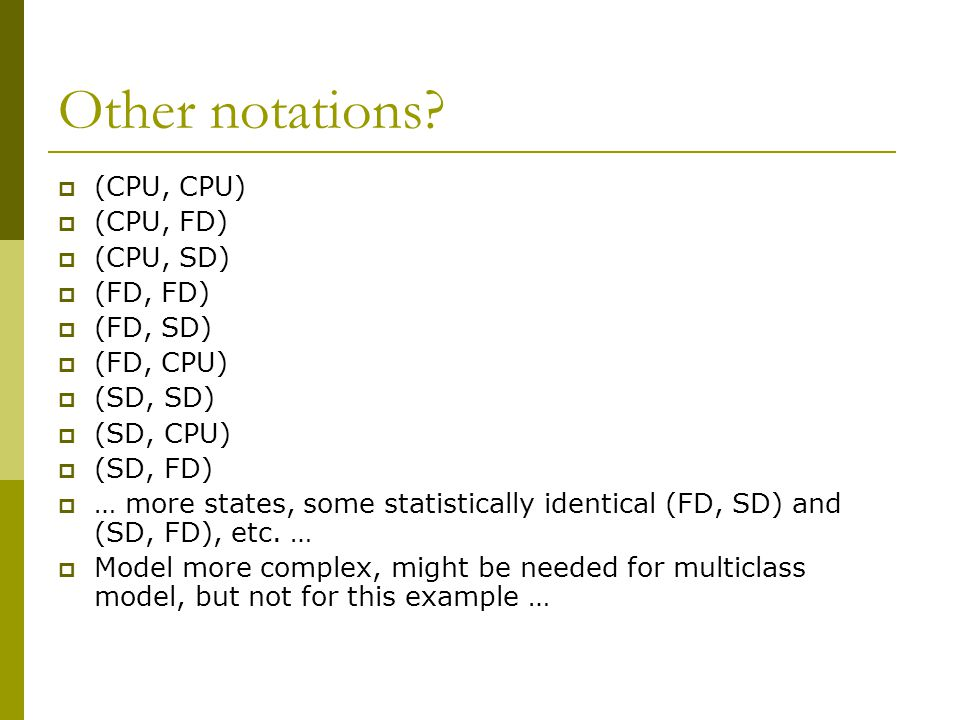 Other notations?  (CPU, CPU)  (CPU, FD)  (CPU, SD)  (FD, FD)  (FD, SD)  (FD, CPU)  (SD, SD)  (SD, CPU)  (SD, FD)  … more states, some statis