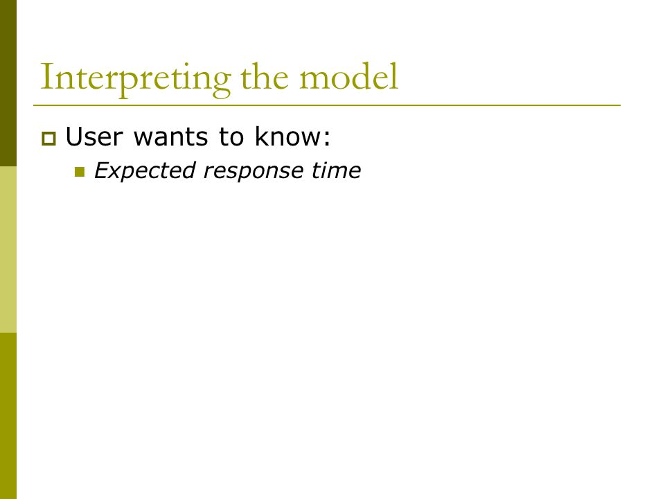 Interpreting the model  User wants to know: Expected response time