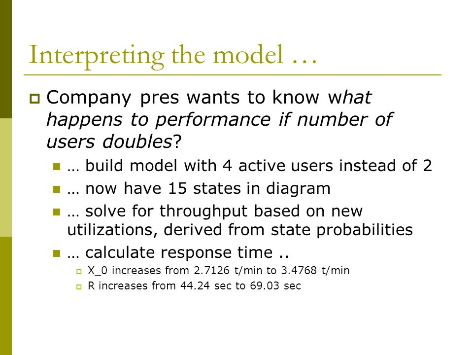 Interpreting the model …  Company pres wants to know what happens to performance if number of users doubles.