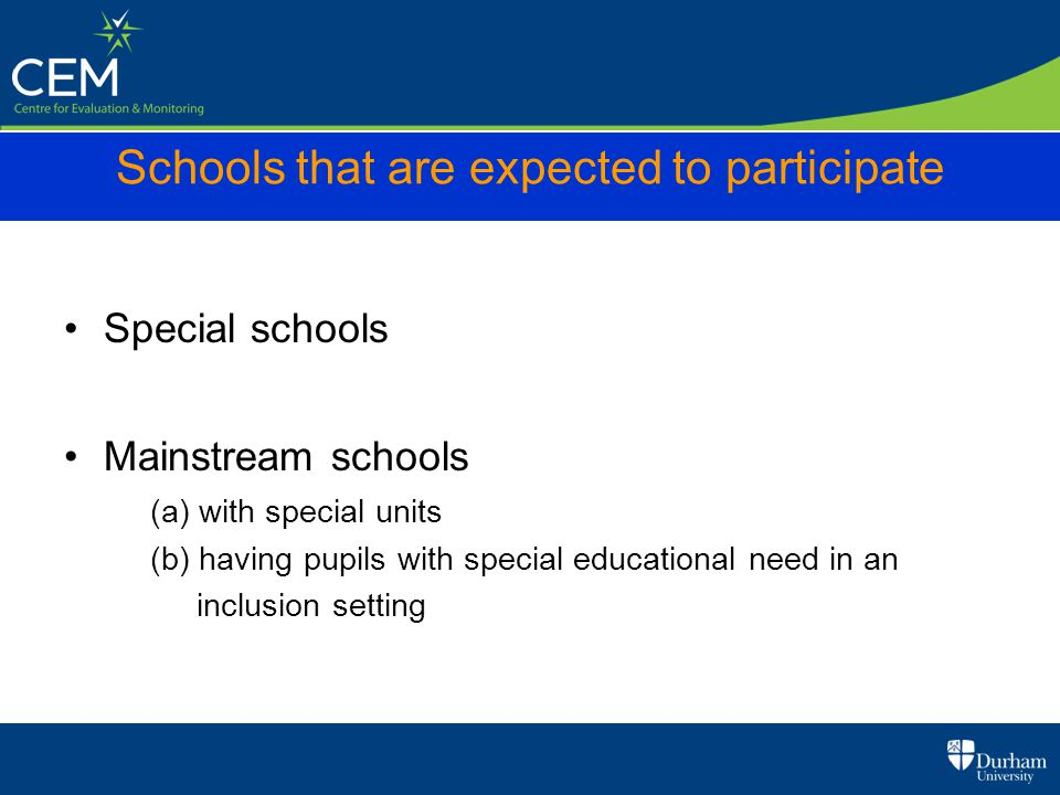 Schools that are expected to participate Special schools Mainstream schools (a) with special units (b) having pupils with special educational need in