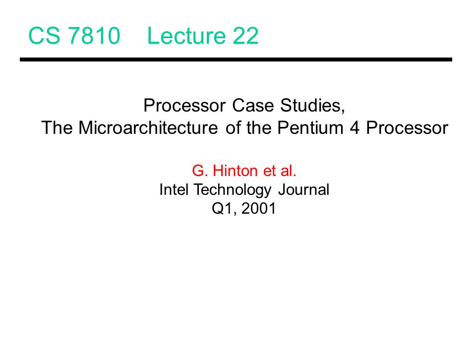 CS 7810 Lecture 22 Processor Case Studies, The Microarchitecture of the Pentium 4 Processor G.