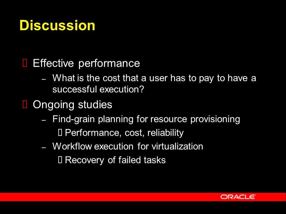 Discussion  Effective performance – What is the cost that a user has to pay to have a successful execution.