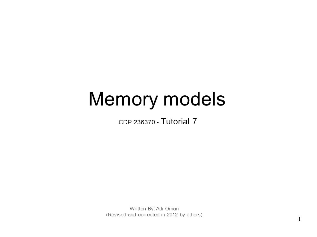 1 Written By: Adi Omari (Revised and corrected in 2012 by others) Memory models CDP 236370 - Tutorial 7