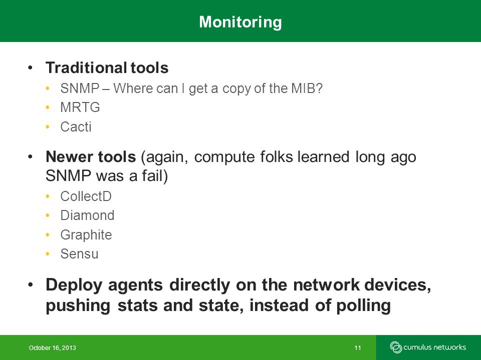 Monitoring Traditional tools SNMP – Where can I get a copy of the MIB? MRTG Cacti Newer tools (again, compute folks learned long ago SNMP was a fail)