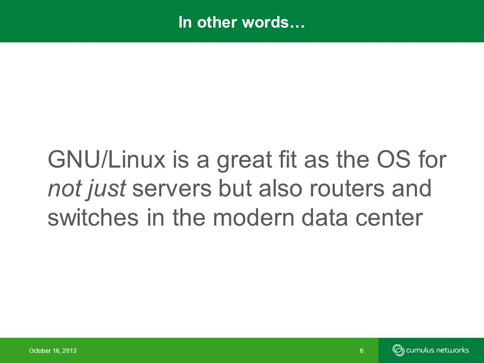 GNU/Linux is a great fit as the OS for not just servers but also routers and switches in the modern data center In other words… October 16, 20136