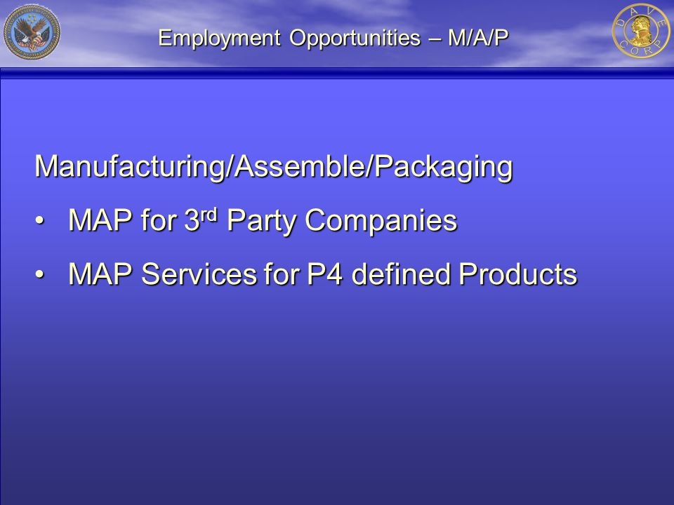 Employment Opportunities – M/A/P Manufacturing/Assemble/Packaging MAP for 3 rd Party CompaniesMAP for 3 rd Party Companies MAP Services for P4 defined ProductsMAP Services for P4 defined Products