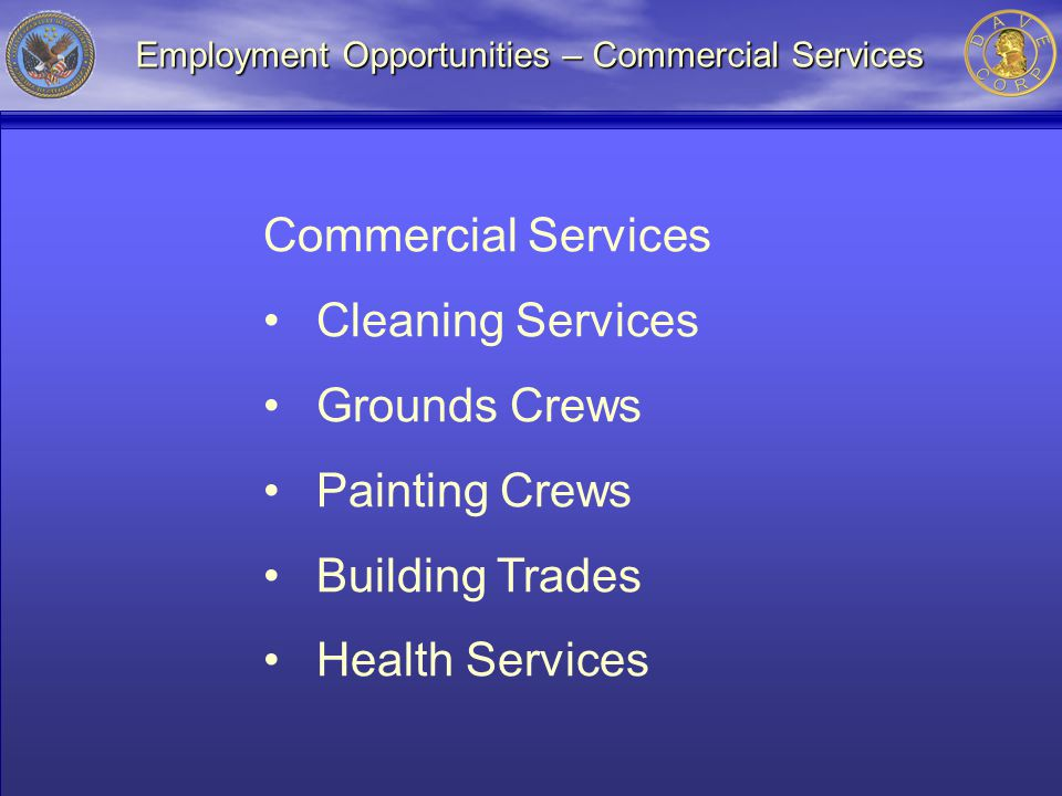 Employment Opportunities – Commercial Services Commercial Services Cleaning Services Grounds Crews Painting Crews Building Trades Health Services