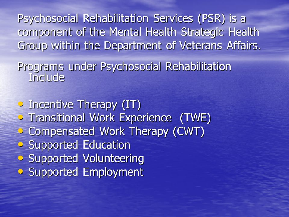 Rehabilitation is considered an integral component of treatment Rehabilitation is considered an integral component of treatment The goal of Individual Placement and Support (IPS) is competitive employment in integrated work settings The goal of Individual Placement and Support (IPS) is competitive employment in integrated work settings Vocational assistance is continuous and based in competitive work experience.