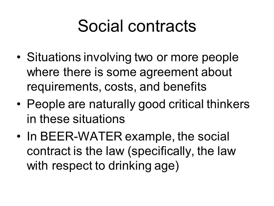 Social contracts Situations involving two or more people where there is some agreement about requirements, costs, and benefits People are naturally go