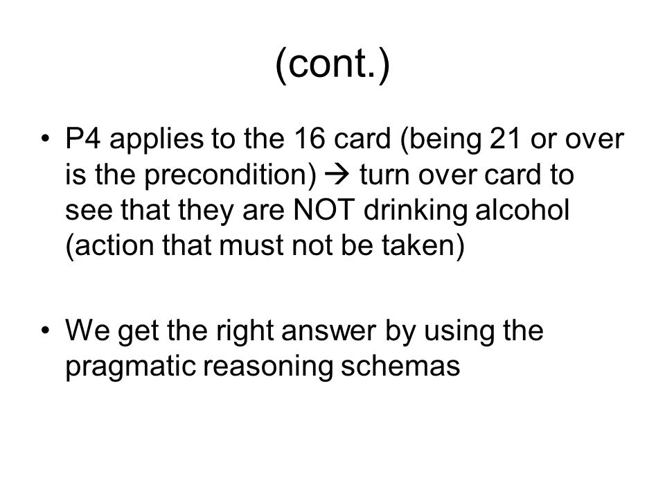 (cont.) P4 applies to the 16 card (being 21 or over is the precondition)  turn over card to see that they are NOT drinking alcohol (action that must