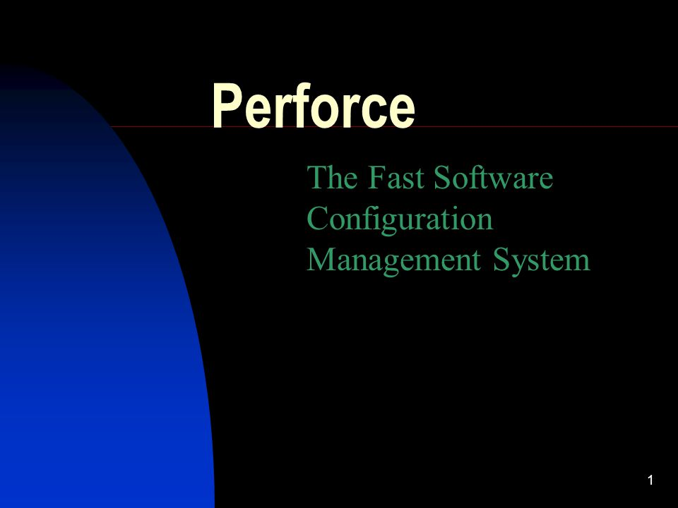 1 Perforce The Fast Software Configuration Management System