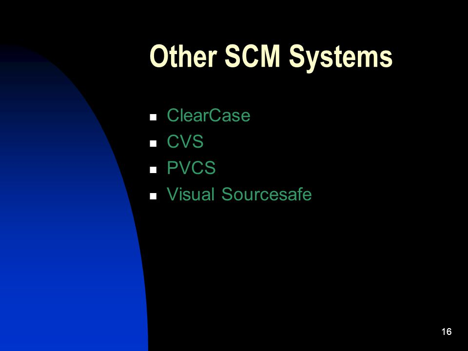 16 Other SCM Systems ClearCase CVS PVCS Visual Sourcesafe