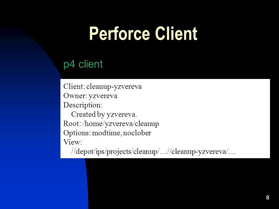 8 Perforce Client p4 client Client: cleanup-yzvereva Owner: yzvereva Description: Created by yzvereva.