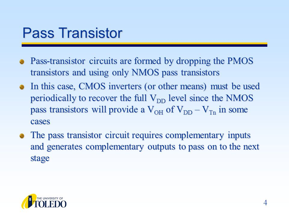 5 Pass Transistor This figure shows a simple XNOR implementation using pass transistors: If A is high, B is passed through the gate to the output If A is low, -B is passed through the gate to the output