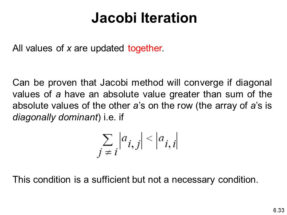Jacobi Iteration All values of x are updated together.
