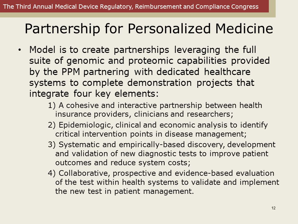The Third Annual Medical Device Regulatory, Reimbursement and Compliance Congress Partnership for Personalized Medicine Model is to create partnership