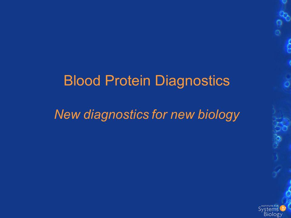 Blood Protein Diagnostics New diagnostics for new biology