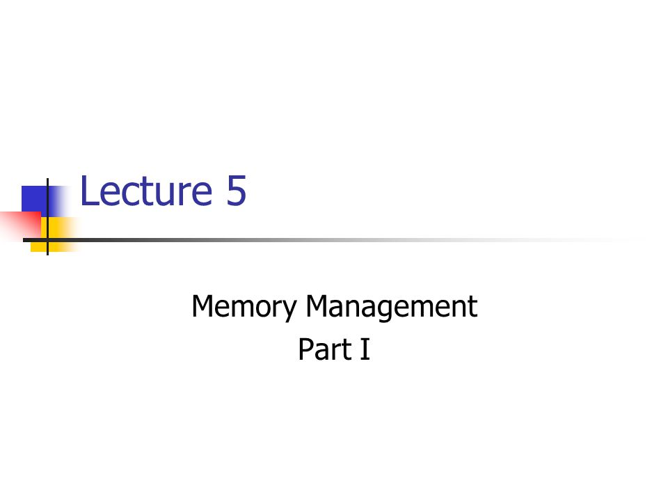 Lecture 5 Memory Management Part I