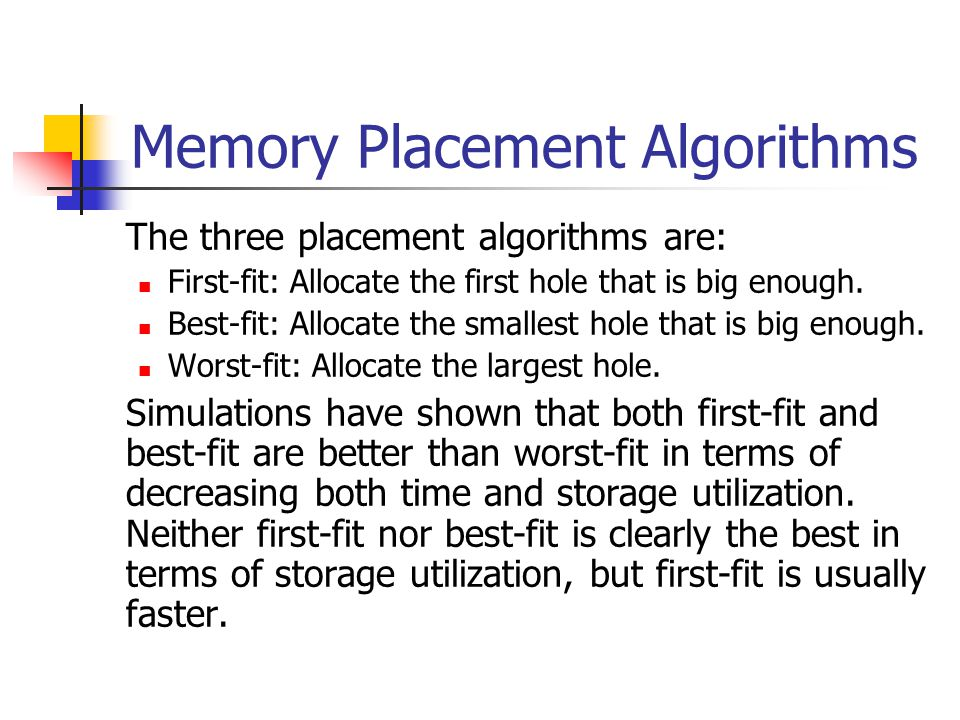 Memory Placement Algorithms The three placement algorithms are: First-fit: Allocate the first hole that is big enough.