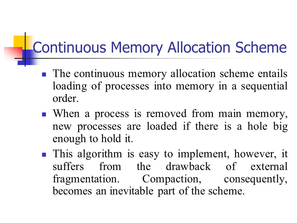 Continuous Memory Allocation Scheme The continuous memory allocation scheme entails loading of processes into memory in a sequential order.