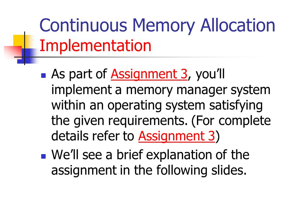 Continuous Memory Allocation Implementation As part of Assignment 3, you'll implement a memory manager system within an operating system satisfying the given requirements.