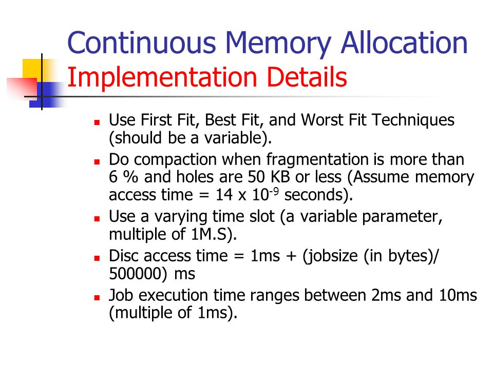 Continuous Memory Allocation Implementation Details Use First Fit, Best Fit, and Worst Fit Techniques (should be a variable).