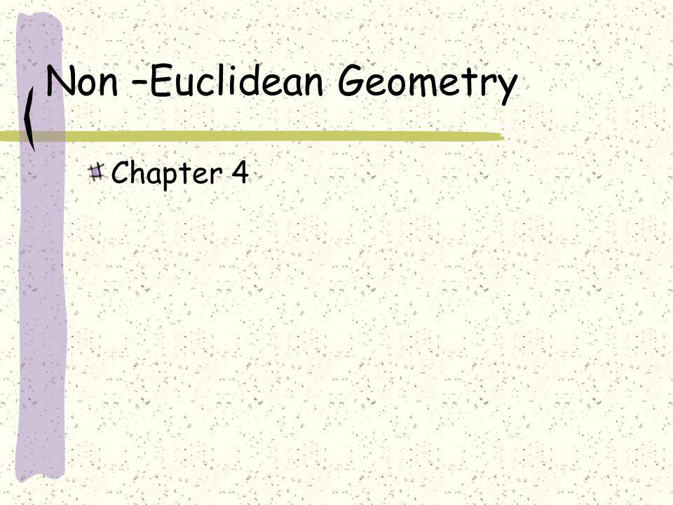 Non –Euclidean Geometry Chapter 4