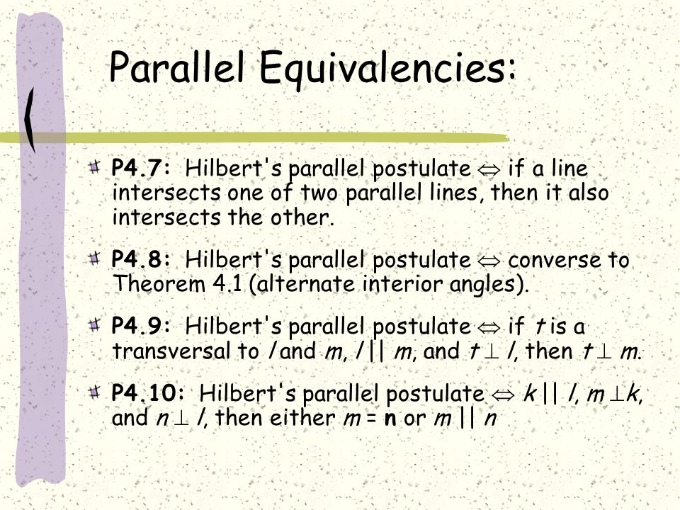 Parallel Equivalencies: P4.7: Hilbert's parallel postulate  if a line intersects one of two parallel lines, then it also intersects the other. P4.8: