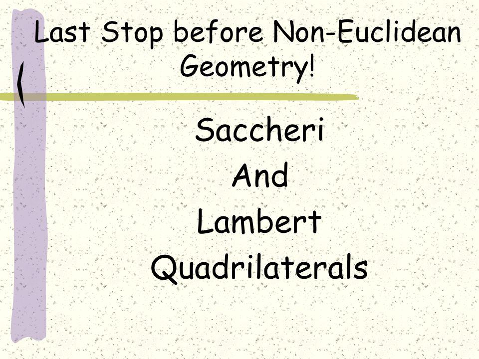 Last Stop before Non-Euclidean Geometry! Saccheri And Lambert Quadrilaterals