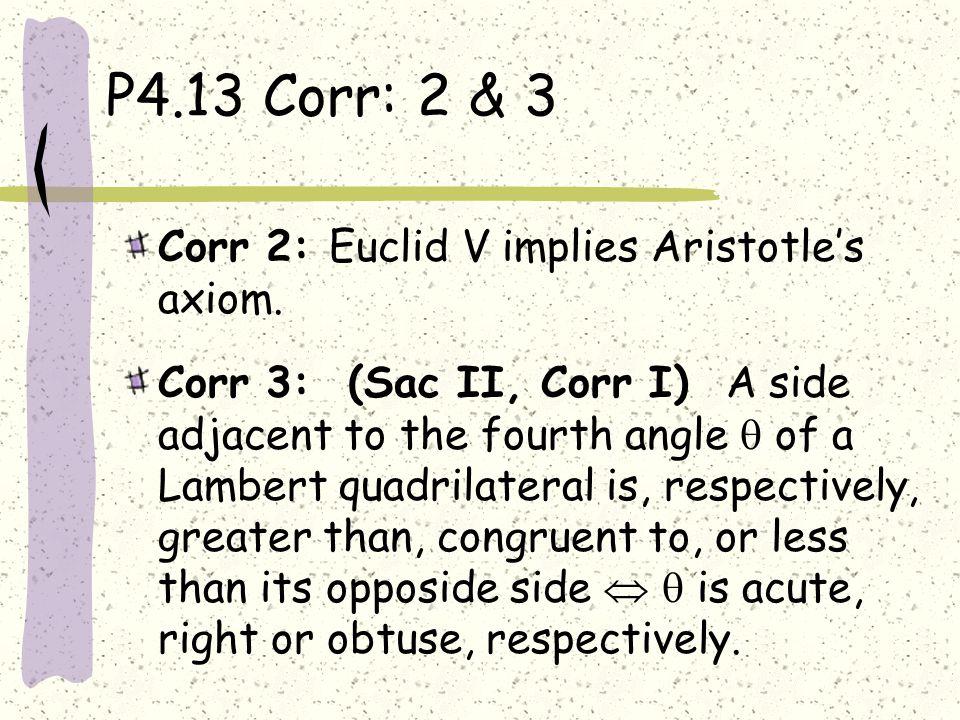 P4.13 Corr: 2 & 3 Corr 2: Euclid V implies Aristotle's axiom.