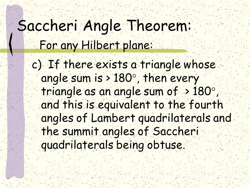 Saccheri Angle Theorem: For any Hilbert plane: c) If there exists a triangle whose angle sum is > 180 , then every triangle as an angle sum of > 180