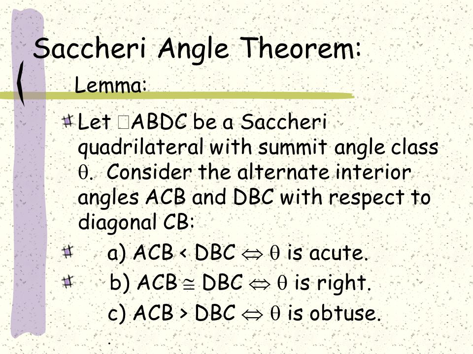 Saccheri Angle Theorem: Lemma: Let  ABDC be a Saccheri quadrilateral with summit angle class . Consider the alternate interior angles ACB and DBC wi