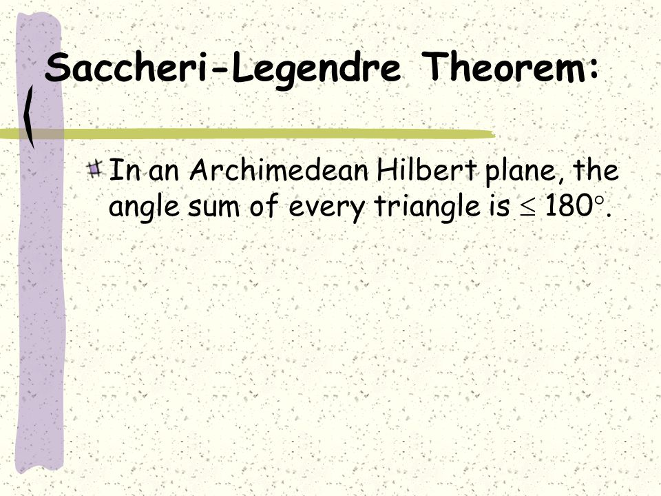 Saccheri-Legendre Theorem: In an Archimedean Hilbert plane, the angle sum of every triangle is  180 .