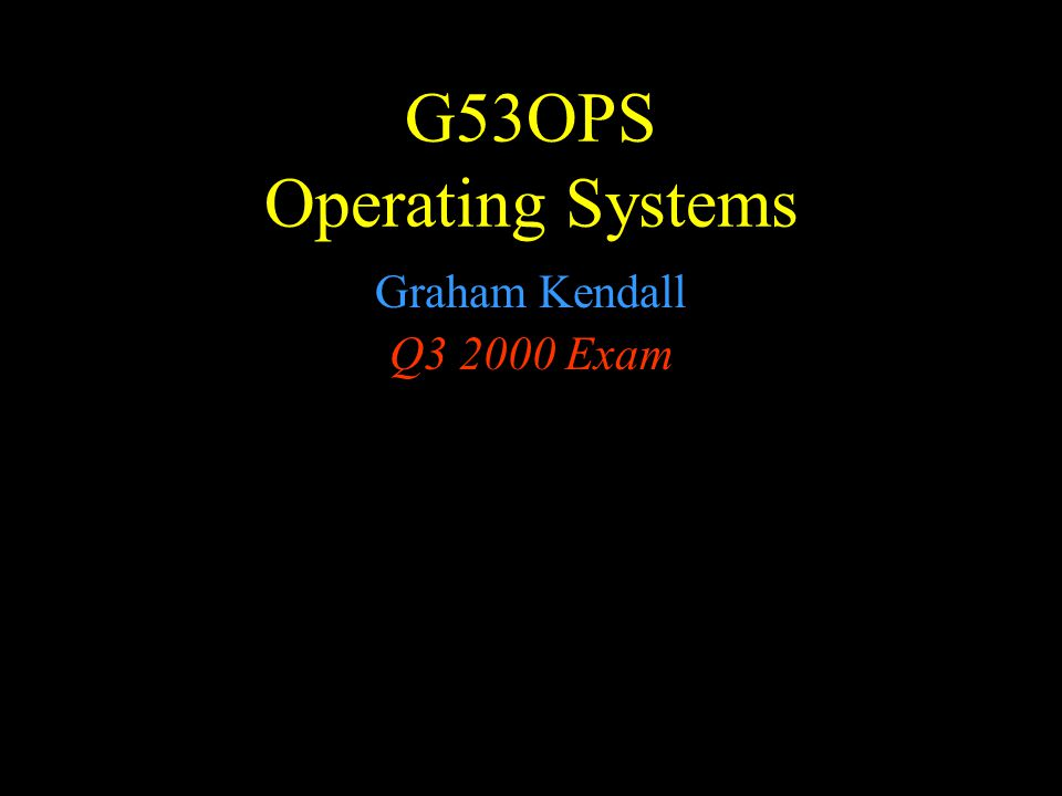 G53OPS Q3 2000 Exam 3c Which Scheduling Algorithm, as an operating systems designer, would you implement This is an opportunity for the student to give their views on scheduling algorithms.