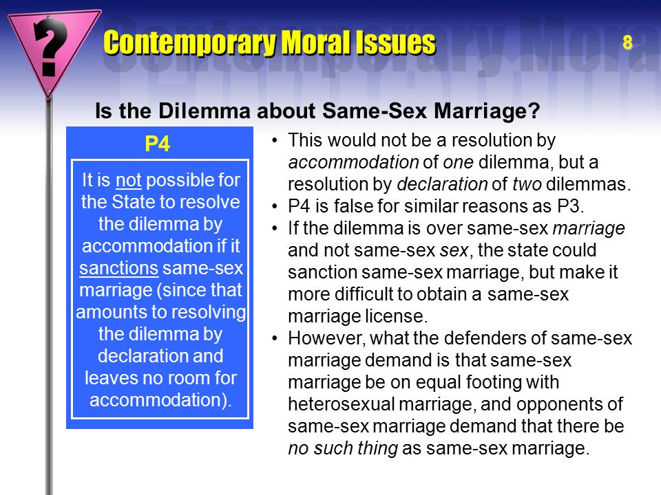 9 It is not possible for the State to resolve the dilemma by accommodation if it sanctions same-sex marriage (since that amounts to resolving the dilemma by declaration and leaves no room for accommodation).