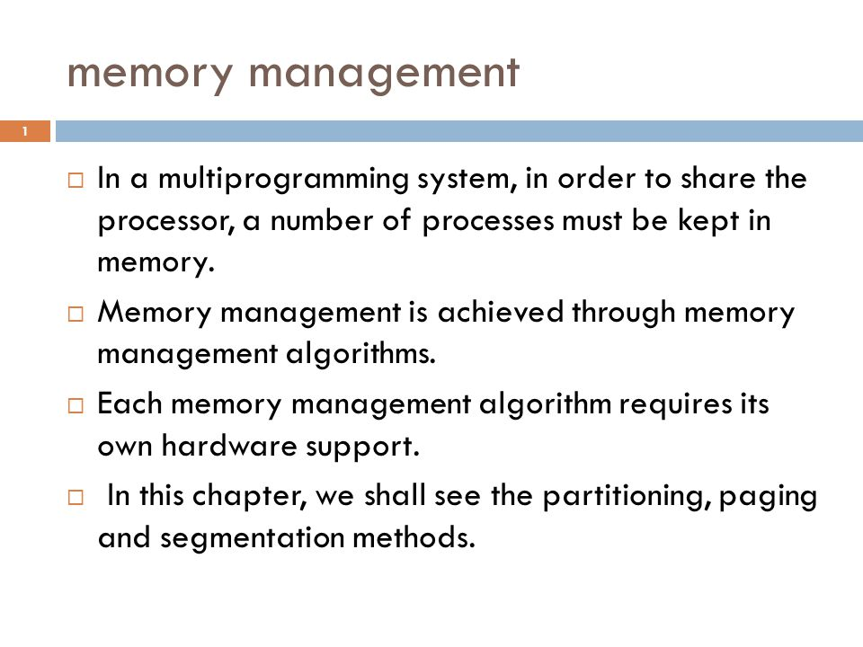 memory management  In a multiprogramming system, in order to share the processor, a number of processes must be kept in memory.