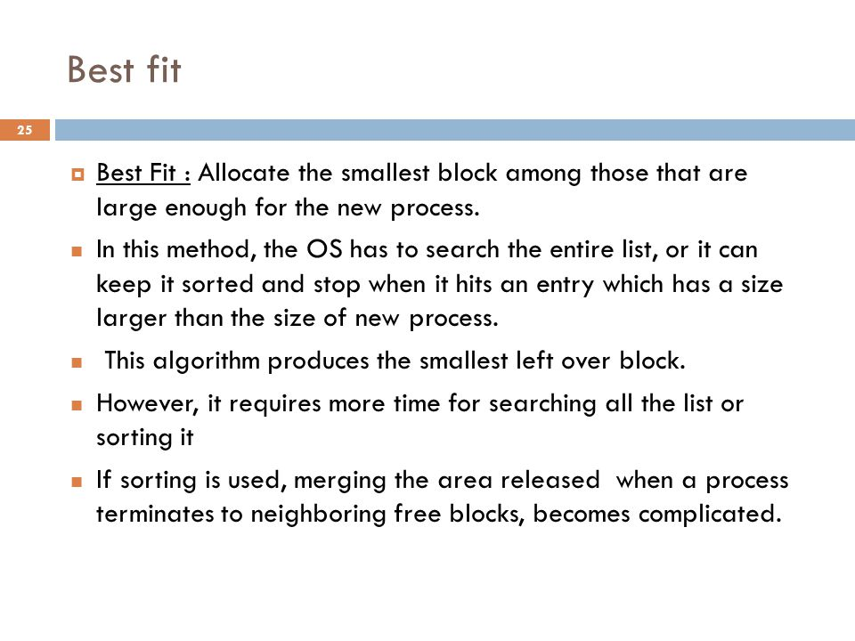Best fit  Best Fit : Allocate the smallest block among those that are large enough for the new process.