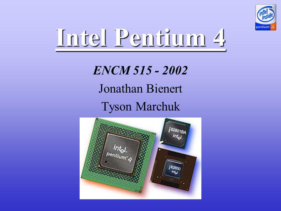 Intel Pentium 4 ENCM 515 - 2002 Jonathan Bienert Tyson Marchuk